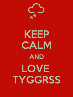 Poster: KEEP CALM AND LOVE  TYGGRSS