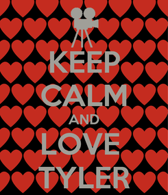 Poster: KEEP CALM AND LOVE  TYLER