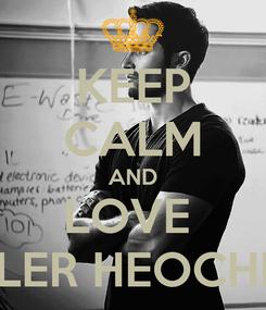 Poster: KEEP CALM AND LOVE  TYLER HEOCHLIN