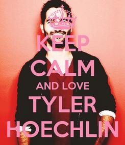 Poster: KEEP CALM AND LOVE TYLER HOECHLIN