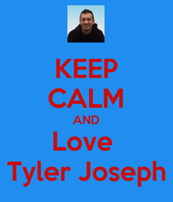 Poster: KEEP CALM AND Love  Tyler Joseph