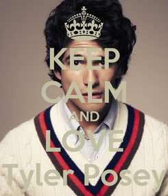 Poster: KEEP CALM AND LOVE Tyler Posey
