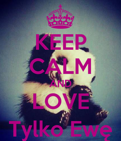 Poster: KEEP CALM AND LOVE Tylko Ewę