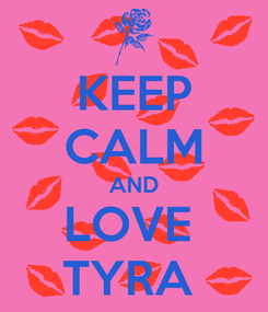 Poster: KEEP CALM AND LOVE  TYRA