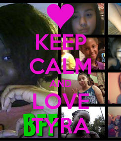 Poster: KEEP CALM AND LOVE TYRA