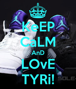 Poster: KeEP CaLM AnD LOvE TYRi!