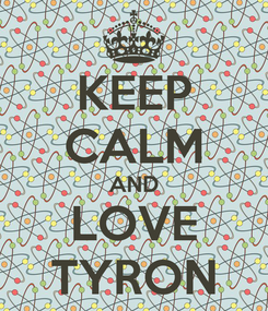 Poster: KEEP CALM AND LOVE TYRON