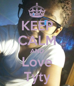 Poster: KEEP CALM AND Love Tyty