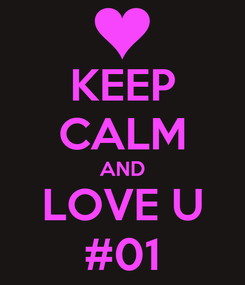 Poster: KEEP CALM AND LOVE U #01
