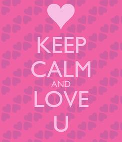 Poster: KEEP CALM AND LOVE U