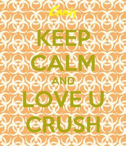 Poster: KEEP CALM AND LOVE U CRUSH