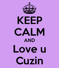 Poster: KEEP CALM AND Love u Cuzin