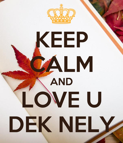 Poster: KEEP CALM AND LOVE U DEK NELY