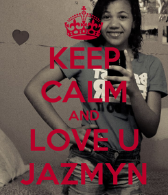 Poster: KEEP CALM AND LOVE U JAZMYN