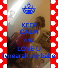 Poster: KEEP CALM AND LOVE U lynearah my babe