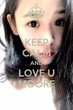 Poster: KEEP CALM AND LOVE U MOORE