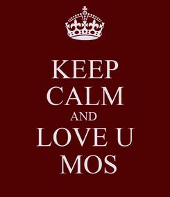 Poster: KEEP CALM AND  LOVE U  MOS
