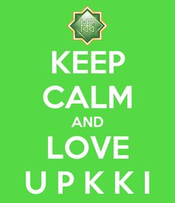 Poster: KEEP CALM AND LOVE U P K K I