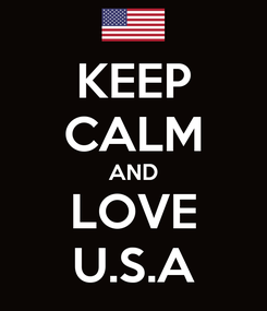 Poster: KEEP CALM AND LOVE U.S.A
