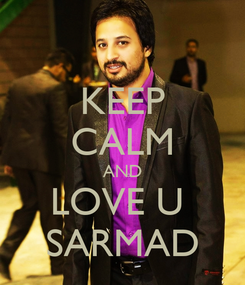 Poster: KEEP CALM AND LOVE U  SARMAD