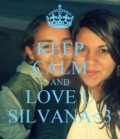 Poster: KEEP CALM AND LOVE U SILVANA<3