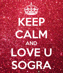 Poster: KEEP CALM AND LOVE U SOGRA