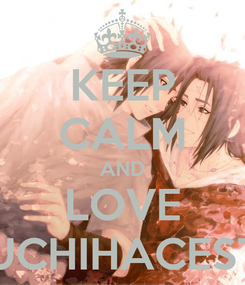 Poster: KEEP CALM AND LOVE UCHIHACEST