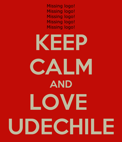 Poster: KEEP CALM AND LOVE  UDECHILE
