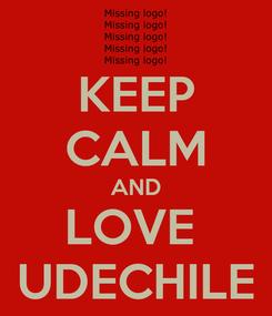 Poster: KEEP CALM AND LOVE  UDECHILE
