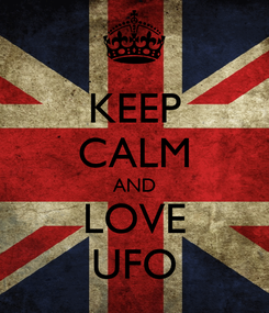 Poster: KEEP CALM AND LOVE UFO