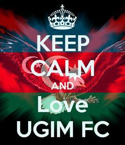 Poster: KEEP CALM AND Love UGIM FC