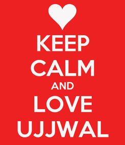 Poster: KEEP CALM AND LOVE UJJWAL