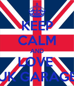 Poster: KEEP CALM AND LOVE  UK GARAGE