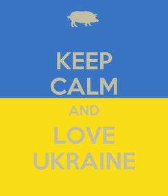 Poster: KEEP CALM AND LOVE UKRAINE
