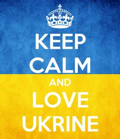 Poster: KEEP CALM AND LOVE UKRINE