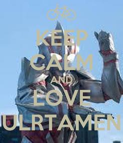 Poster: KEEP CALM AND LOVE ULRTAMEN