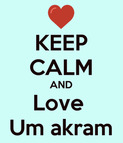 Poster: KEEP CALM AND Love  Um akram