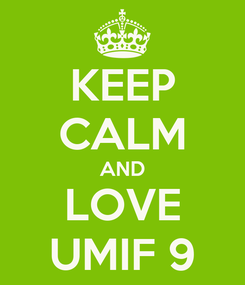 Poster: KEEP CALM AND LOVE UMIF 9