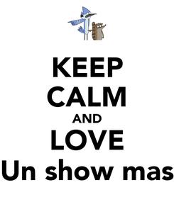 Poster: KEEP CALM AND LOVE Un show mas