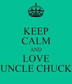 Poster: KEEP CALM AND LOVE UNCLE CHUCK