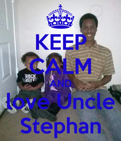 Poster: KEEP CALM AND love Uncle Stephan