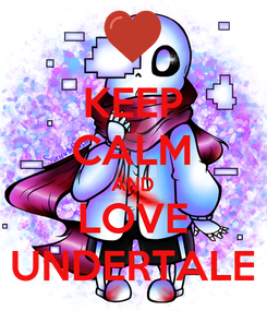 Poster: KEEP CALM AND LOVE UNDERTALE