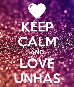 Poster: KEEP CALM AND LOVE UNHAS