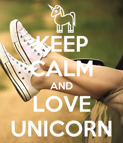 Poster: KEEP CALM AND LOVE UNICORN