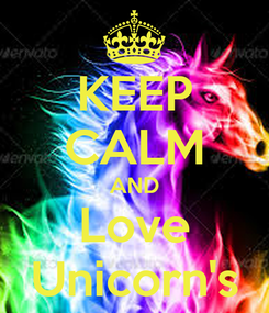 Poster: KEEP CALM AND Love Unicorn's