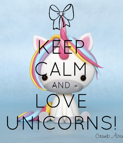 Poster: KEEP CALM AND LOVE UNICORNS!
