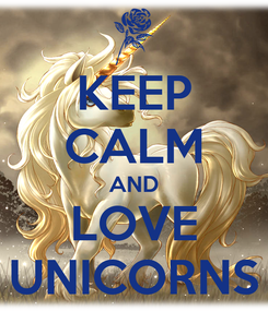 Poster: KEEP CALM AND LOVE UNICORNS