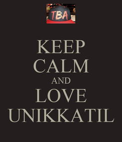 Poster: KEEP CALM AND LOVE UNIKKATIL