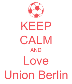 Poster: KEEP CALM AND Love Union Berlin