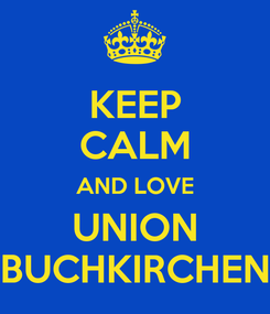 Poster: KEEP CALM AND LOVE UNION BUCHKIRCHEN
